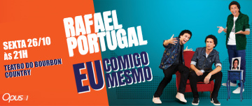 BOURBON COUNTRY 26/OUT: RAFAEL PORTUGAL do Porta Dos Fundos no Stand Up EU COMIGO MESMO! Ingressos a partir de SÓ R$45!